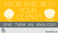 Problems with your Client - give them an analogy