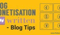 Blog Monetisation with written - blog tips