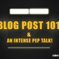 Blog Post 101 and Intense Pep Talk