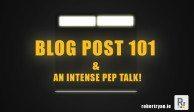 Blog Post 101 and Intense Pep Talk