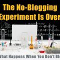 The No Blogging Experiment is Over