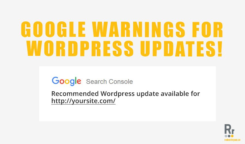 Google Warnings For WordPress Updates - WordPress Developer