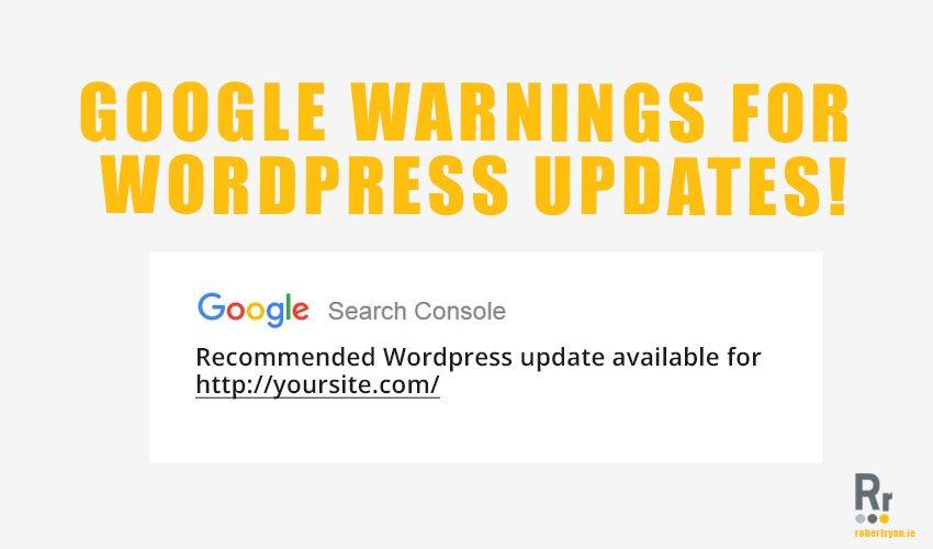 Google Warnings For WordPress Updates - WordPress Developer