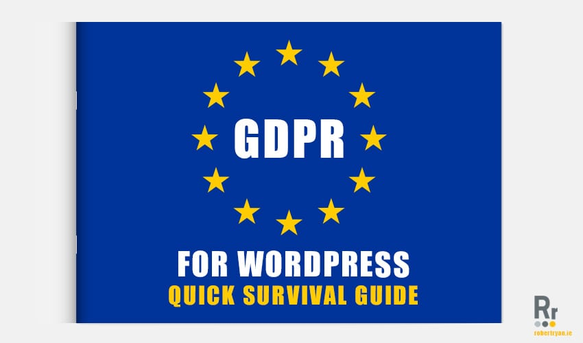 GDPR for Wordpress - Quick Survival Guide - Robert Ryan