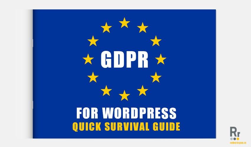 GDPR for Wordpress - Quick Survival Guide - Robert Ryan